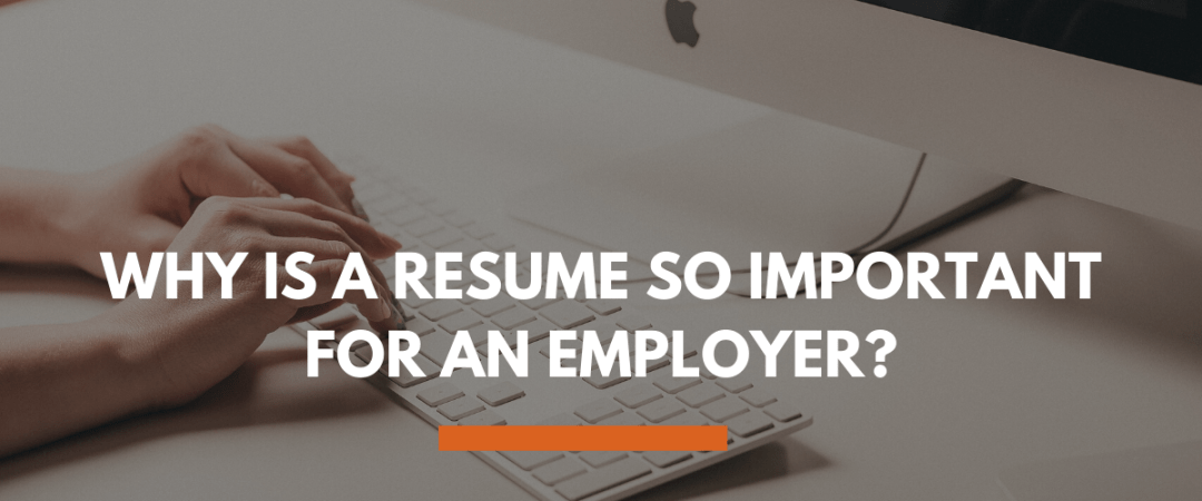 Why Is A Resume So Important For An Employer?