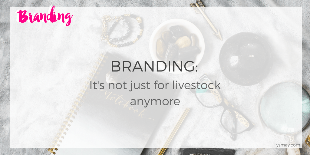 Branding: It's not just for livestock anymore