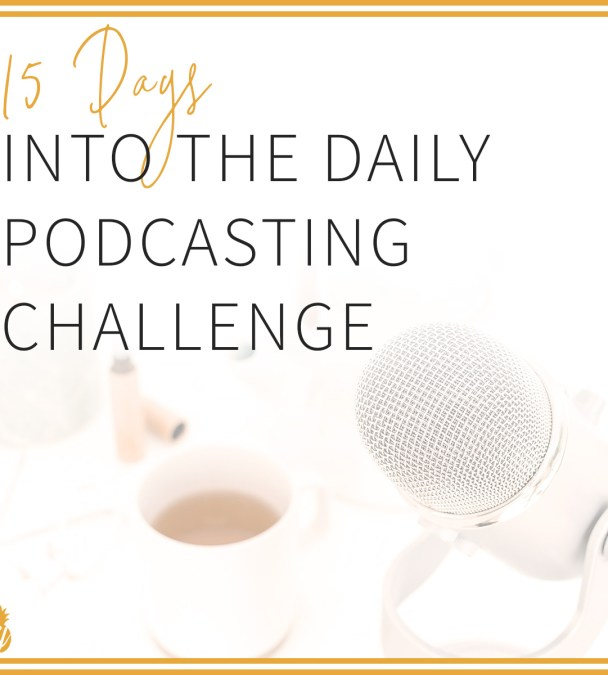 15 Days into the Daily Podcasting Challenge