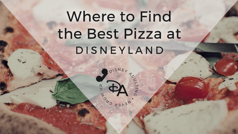 Where to Find the Best Pizza at Disneyland