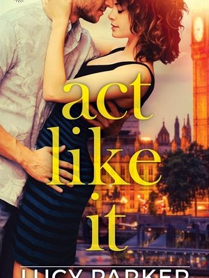In Review: Act Like It (London Celebrities #1) by Lucy Parker