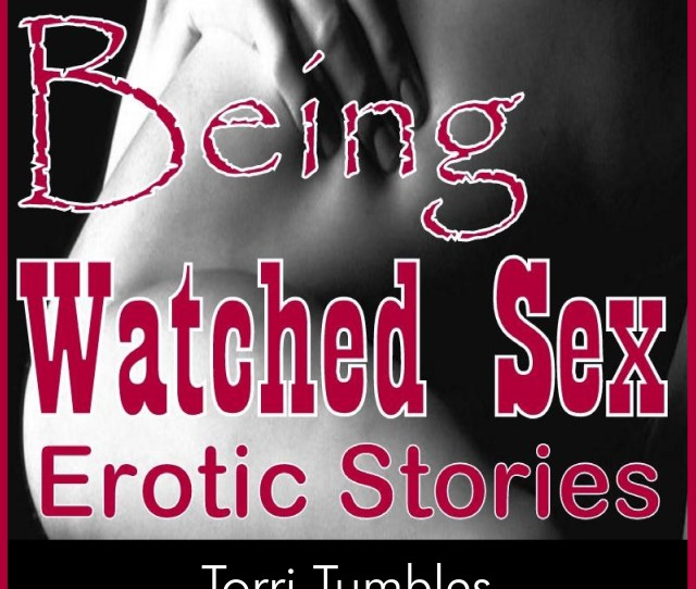 Being Watched Sex Erotic Stories Audiobook By Torri Tumbles