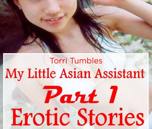My Little Asian Assistant Part 1 Erotic Stories Audiobook By Torri Tumbles