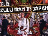 Zulu Man In Japan – The Documentary Set to Debut On Netflix