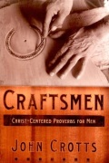 Craftsmen: Proverbs for Men - by John Crotts - click for details