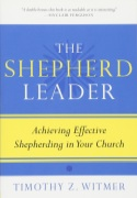 The Shepherd Leader: Achieving Effective Shepherding in Your Church - by Timothy Z. Witmer - click for details