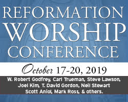 Reformation Worship Conference - Oct 17-20, 2019 - Speakers: Godfrey, Trueman, Lawson, Kim, Gordon, etc.