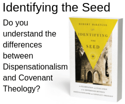 Identifying the Seed - Do you understand the differences between Dispensationalism and Covenant Theology? Is your congregation confused? Order now for Adult Sunday School or Growth Groups