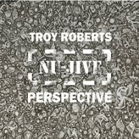 Troy Roberts: Nu-Jive Perspective
