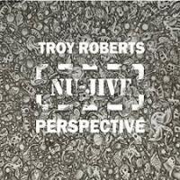 Troy Roberts: Nu-Jive Perspective