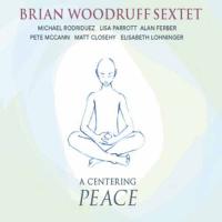 Brian Woodruff Sextet: A Centering Peace
