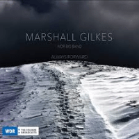 Marshall Gilkes / WDR Big Band: Always Forward