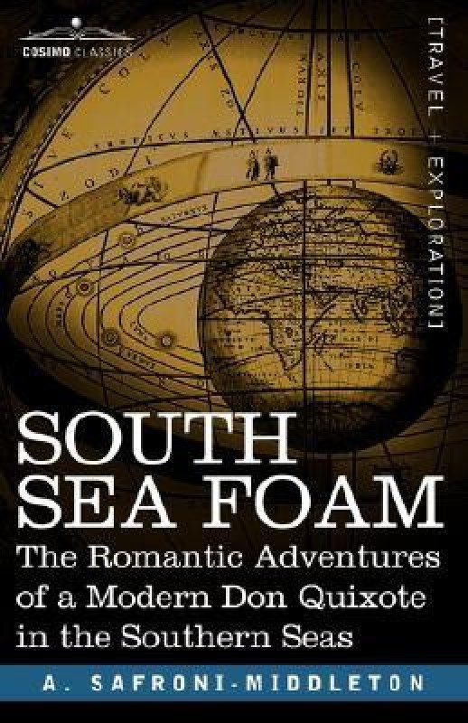 SOUTH SEA FOAM: The Romantic Adventures of a Modern Don Quixote in the Southern Seas(English, Paperback, A. Safroni-middleton)