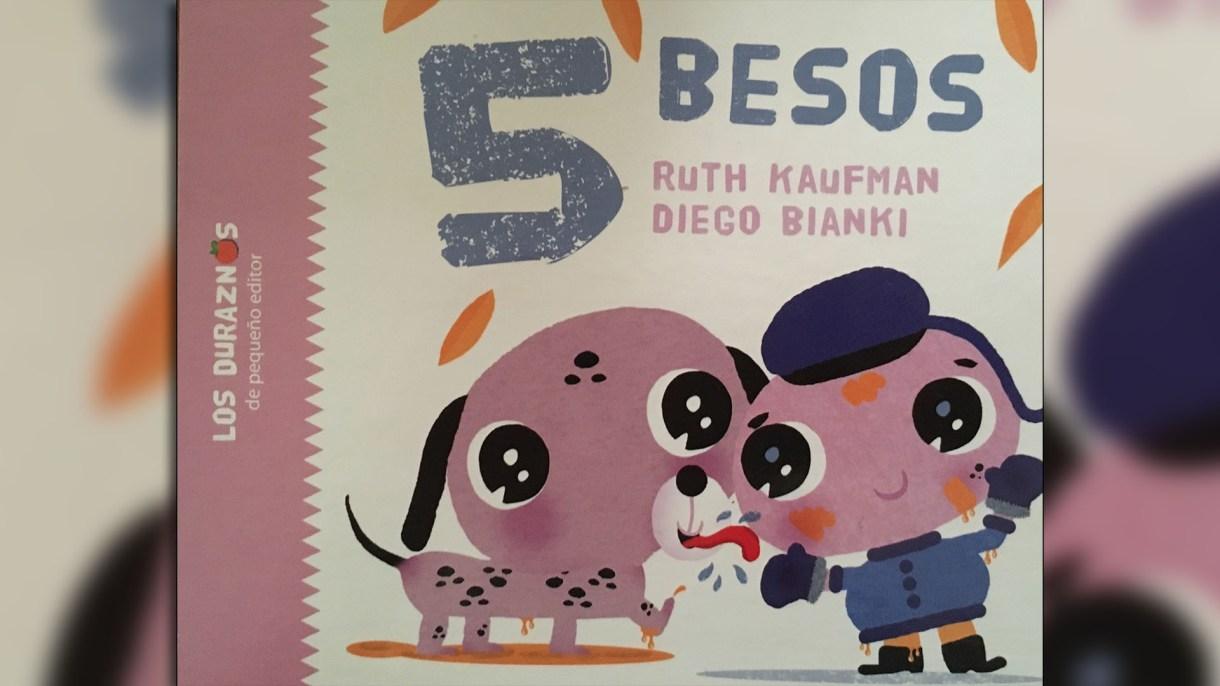 5 Besos, escrito por Ruth Kaufman, ilustrado por Diego Bianki. Buenos Aires: Pequeño editor, 2016.