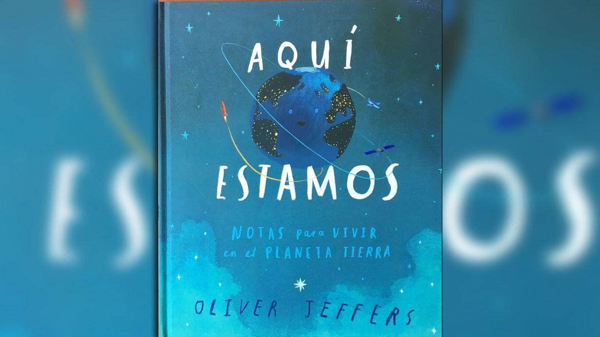 Aquí estamos. Notas para vivir en el planeta tierra. Escrito e ilustrado por Oliver Jeffers. Traducido por Susana Figueroa León. México: FCE, 2018.