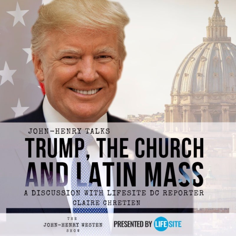 Trump, the Church, and Latin Mass: a discussion with LifeSite DC reporter  Claire Chretien - The John-Henry Westen Show | Acast