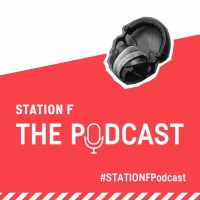 STATION F: The Podcast - Hosted by Roxanne Varza