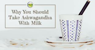 Why You Should Take Ashwagandha With Milk