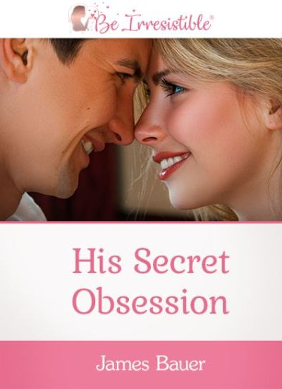 His Secret Obsession - How to Get Inside the Mind of Any Man