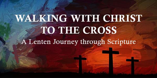 Strolling with Christ to the Cross, Week 2 - Bible Gateway Weblog
