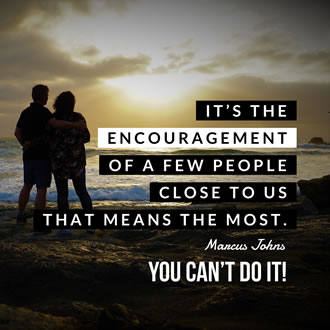 meme for You Can't Do It! by Marcus Johns that says It's the encouragement of a few people close to us that means the most.