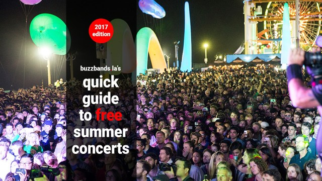 Buzz Bands La S Guide To Free Summer Concerts 2017 Buzzbands La