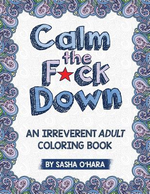 Calm the F*ckDown - Adult Coloring Book