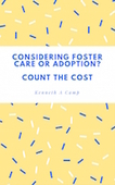 Considering foster care or adoption count the cost