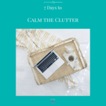 7 days to calm the clutter insta