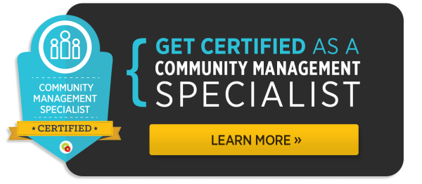Get certified as a Community Management Specialist. Learn more!