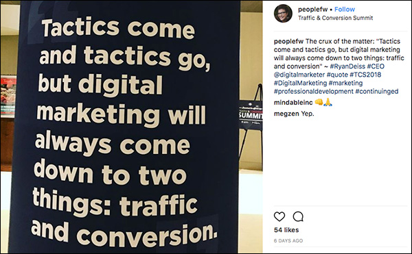 """""""Tactics come and tactics go, but digital marketing will always come down to two things: traffic and conversion."""" Instagram post from Traffic & Conversion Summit 2018 attendee"""