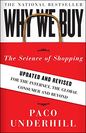 Why We Buy: The Science of Shopping—Updated and Revised for the Internet, the Global Consumer and Beyond by Paco Underhill