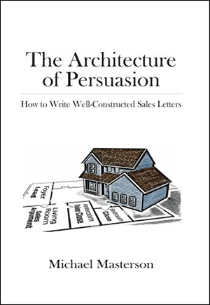 The Architecture of Persuasion: Strategic Storytelling in Business by Michael Masterson