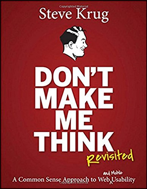 Don't Make Me Think, Revisited: A Common Sense Approach to Web & Mobile Usability by Steve Krug