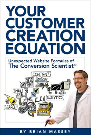 Your Customer Creation Equation: Unexpected Website Formulas of The Conversion Scientist by Brian Massey