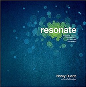 Resonate: Present Visual Stories that Transform Audiences by Nancy Duarte