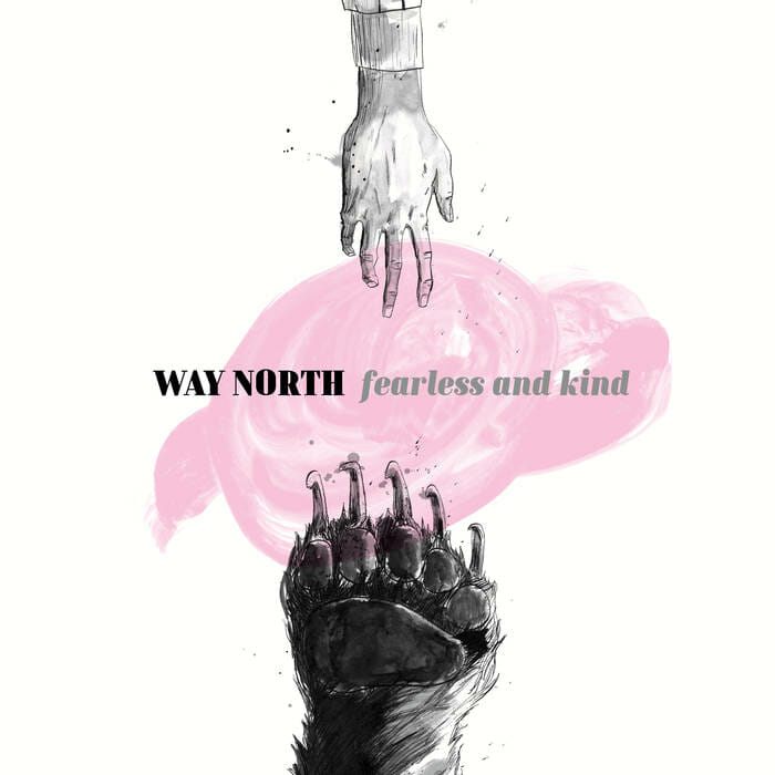 Way North - Fearless and Kind