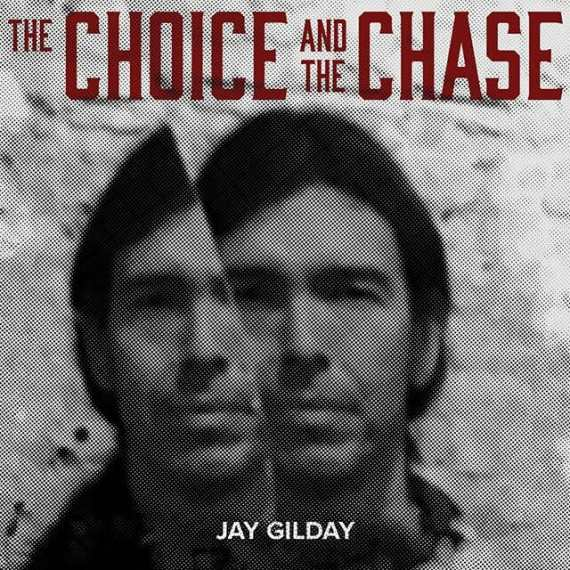 Jay Gilday - The Choice and the Chase