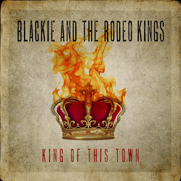 Blackie and the Rodeo Kings, King of This Town