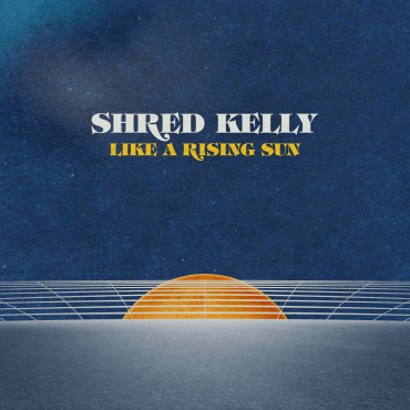 Shred Kelly - Like a Rising Sun