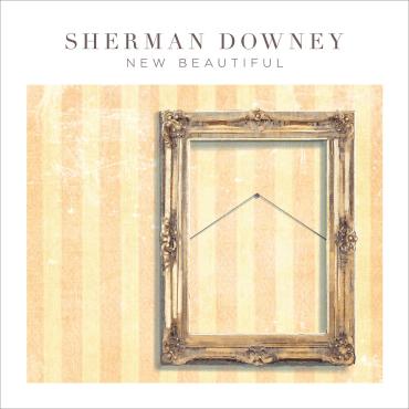 Sherman Downey - New Beautiful