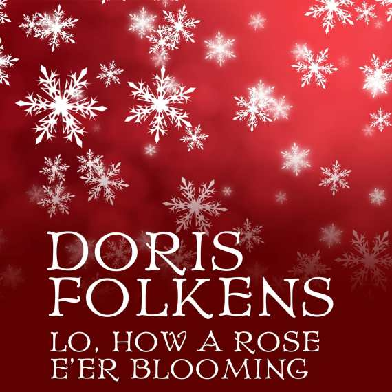 Doris Folkens - Lo, How a Rose E'er Blooming