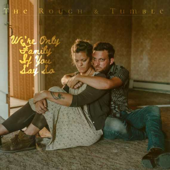 "Rough & Tumble - ""We're Only Family If You Say So"""