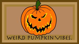 Weird Pumpkin Vibes