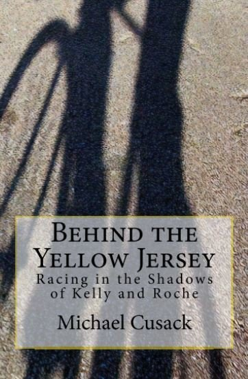 Behind the Yellow Jersey - Racing in the Shadows of Kelly and Roche 001