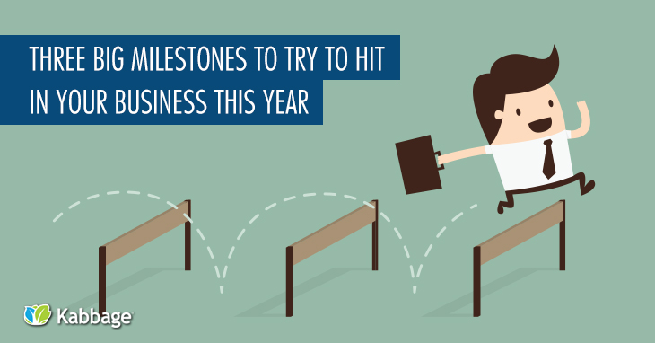 3 Key Milestones to Try to Hit in Your Business This Year