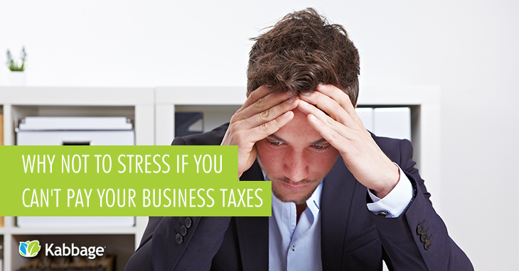 Why Not to Stress if You Can't Pay Your Business Taxes