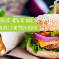 Food for Thought: How to Take Awesome Pictures for Your Menu
