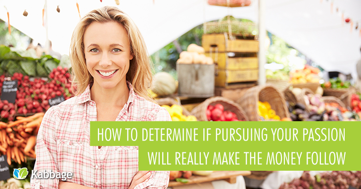 How to Determine if Pursuing Your Passion Will Really Make the Money Follow