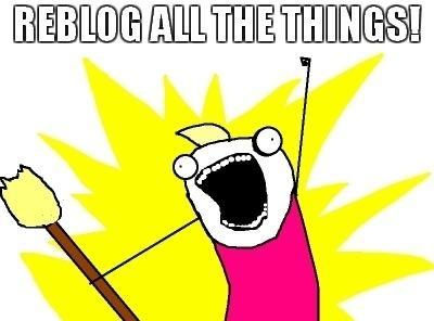 Reblog all the things!